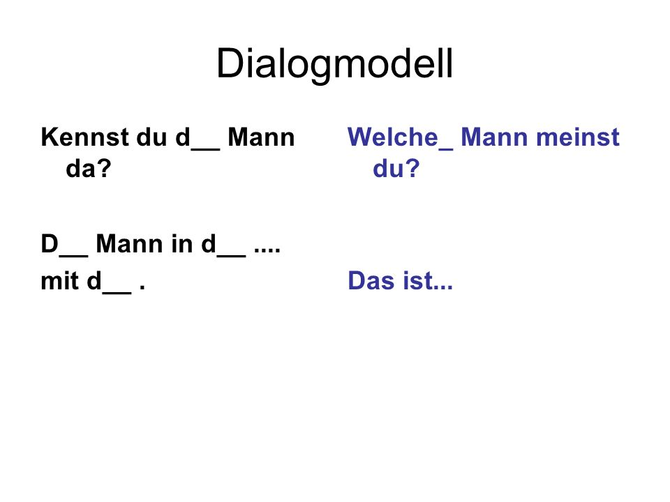 Dialogmodell Kennst du d__ Mann da D__ Mann in d__ .... mit d__ .