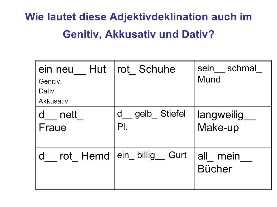 Wie lautet diese Adjektivdeklination auch im Genitiv, Akkusativ und Dativ