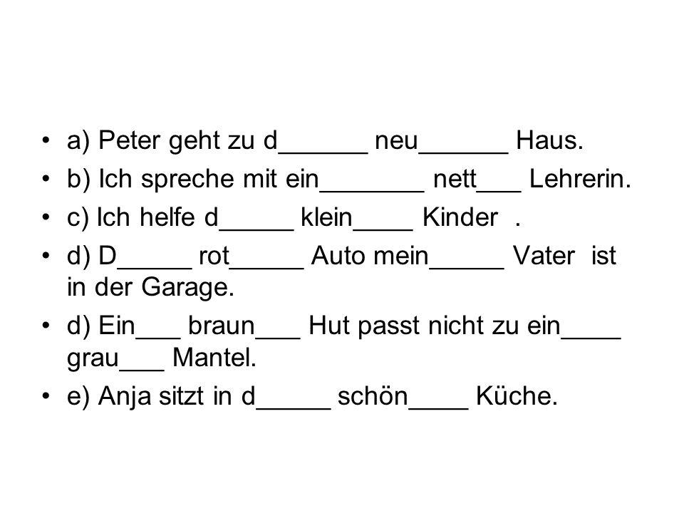a) Peter geht zu d______ neu______ Haus.