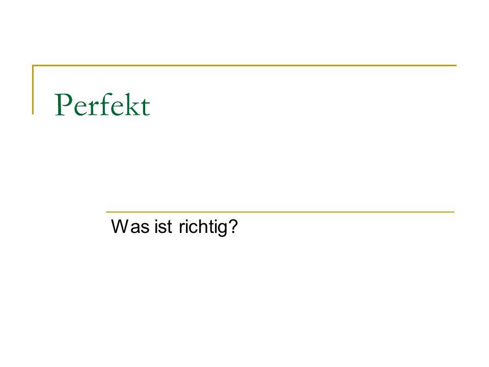 Perfekt Was ist richtig