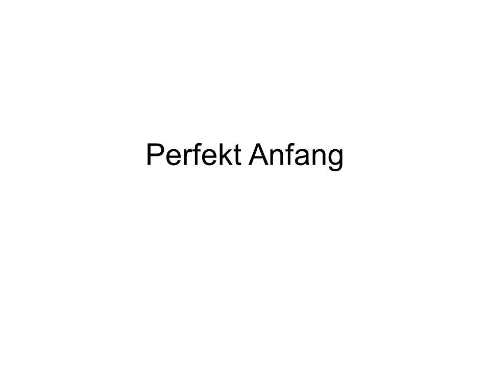 Perfekt Anfang