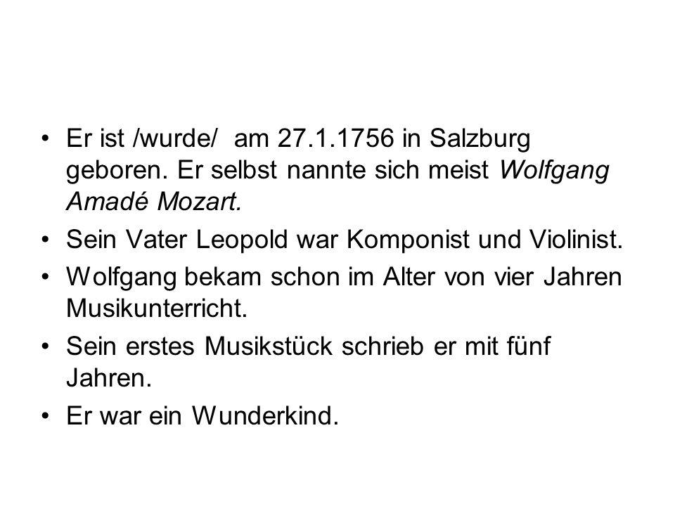Er ist /wurde/ am 27. 1. 1756 in Salzburg geboren
