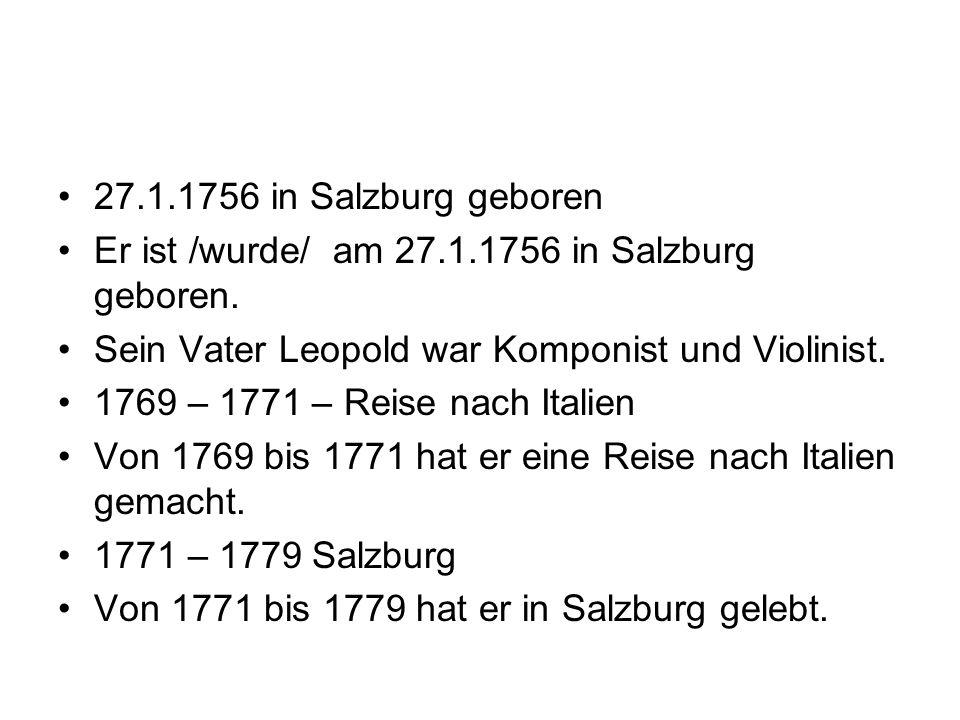 27.1.1756 in Salzburg geboren Er ist /wurde/ am 27.1.1756 in Salzburg geboren. Sein Vater Leopold war Komponist und Violinist.