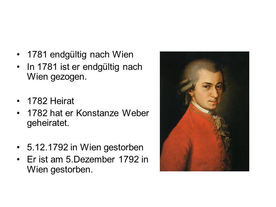 1781 endgültig nach Wien In 1781 ist er endgültig nach Wien gezogen. 1782 Heirat. 1782 hat er Konstanze Weber geheiratet.