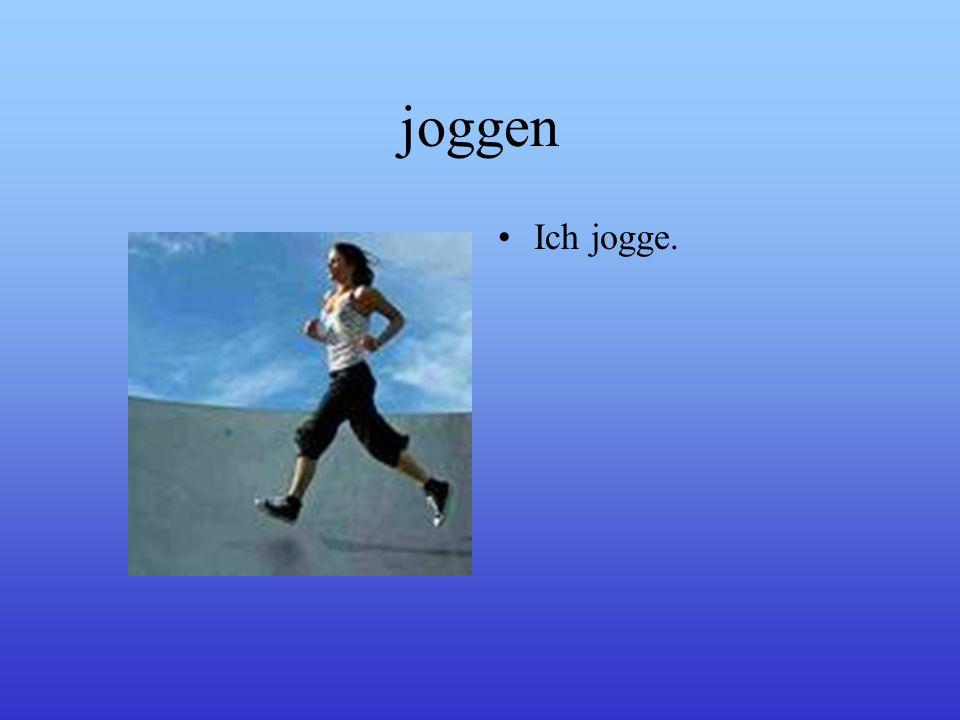 joggen Ich jogge.