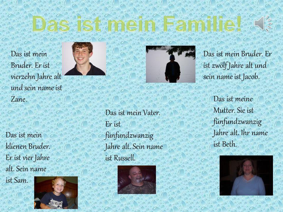 Das ist mein Familie! Das ist mein Bruder. Er ist vierzehn Jahre alt und sein name ist Zane.