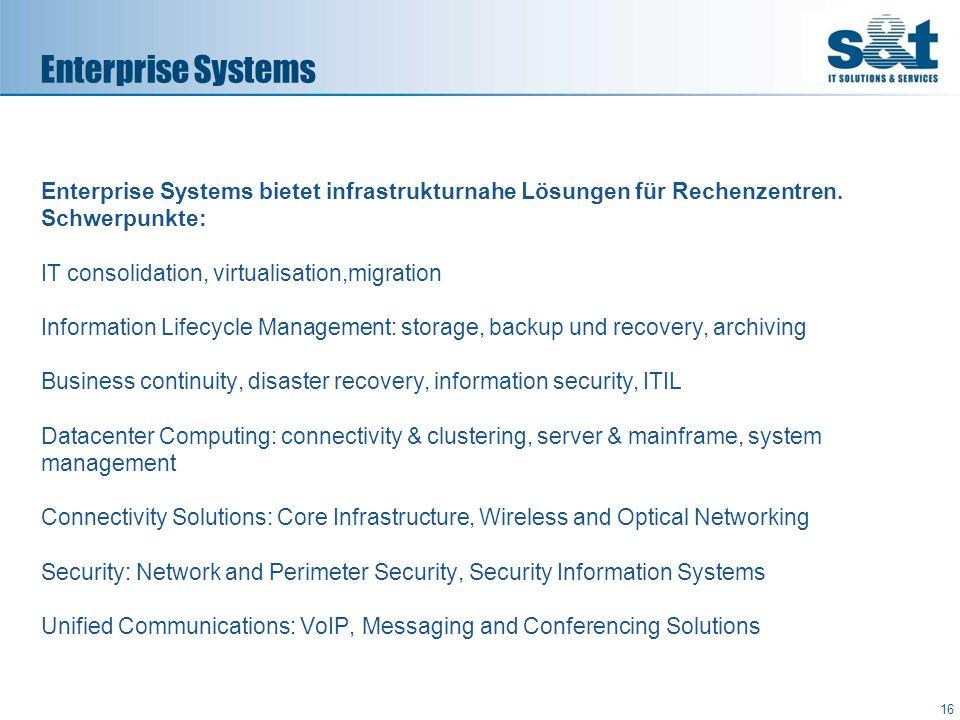 Enterprise Systems Enterprise Systems bietet infrastrukturnahe Lösungen für Rechenzentren. Schwerpunkte:
