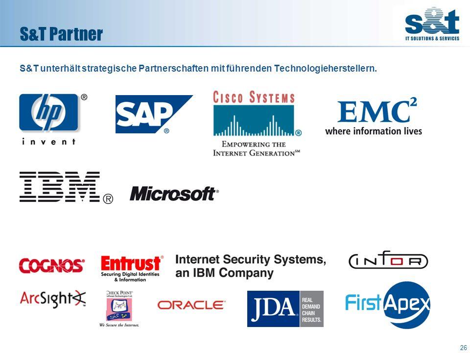S&T Partner S&T unterhält strategische Partnerschaften mit führenden Technologieherstellern. 26