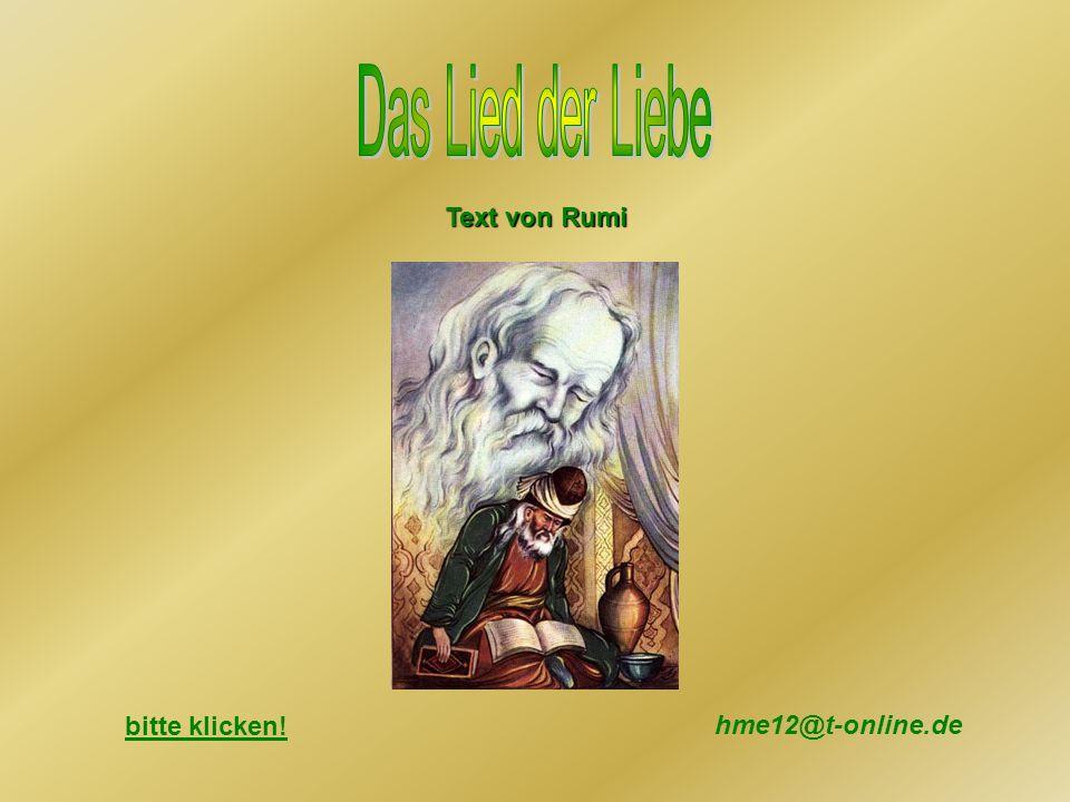 Das Lied der Liebe Text von Rumi bitte klicken! hme12@t-online.de
