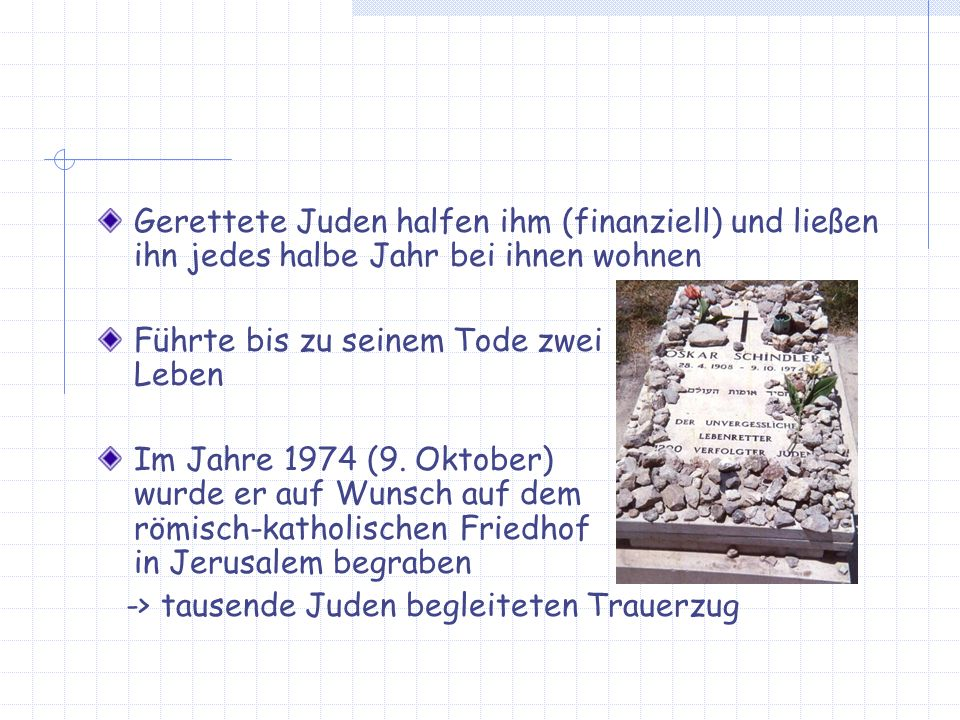 Gerettete Juden halfen ihm (finanziell) und ließen ihn jedes halbe Jahr bei ihnen wohnen