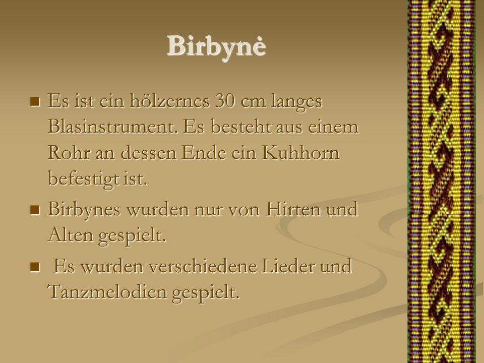 Birbynė Es ist ein hölzernes 30 cm langes Blasinstrument. Es besteht aus einem Rohr an dessen Ende ein Kuhhorn befestigt ist.