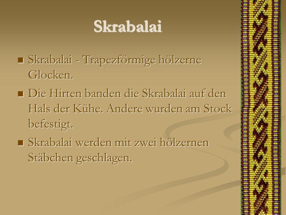 Skrabalai Skrabalai - Trapezförmige hölzerne Glocken.