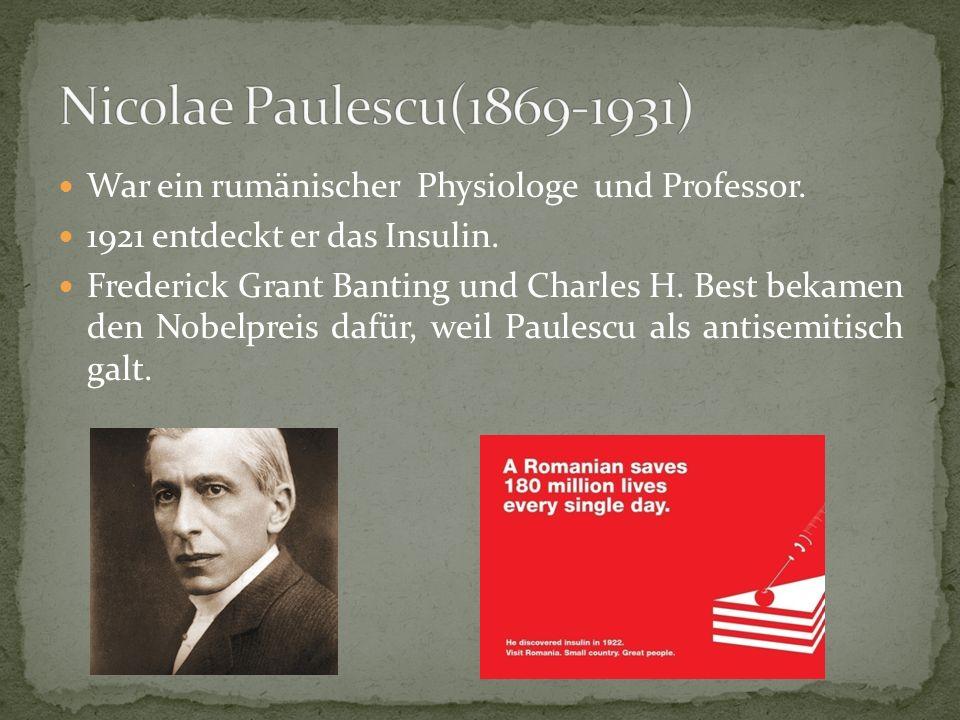Nicolae Paulescu(1869-1931) War ein rumänischer Physiologe und Professor. 1921 entdeckt er das Insulin.