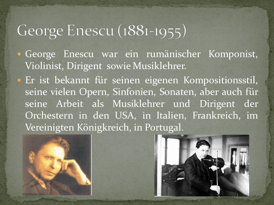 George Enescu (1881-1955) George Enescu war ein rumänischer Komponist, Violinist, Dirigent sowie Musiklehrer.