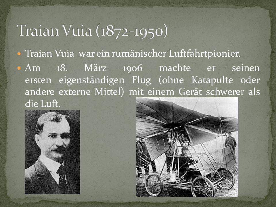 Traian Vuia (1872-1950) Traian Vuia war ein rumänischer Luftfahrtpionier.
