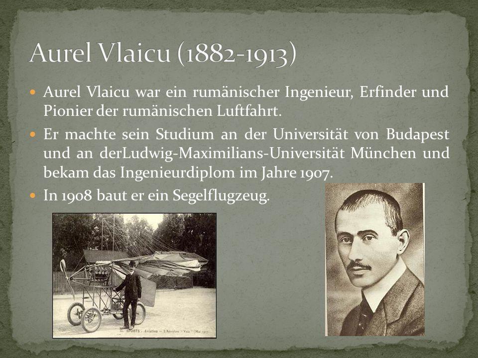 Aurel Vlaicu (1882-1913) Aurel Vlaicu war ein rumänischer Ingenieur, Erfinder und Pionier der rumänischen Luftfahrt.