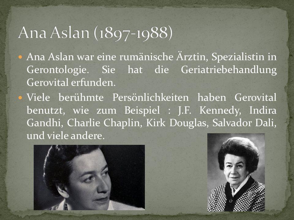 Ana Aslan (1897-1988) Ana Aslan war eine rumänische Ärztin, Spezialistin in Gerontologie. Sie hat die Geriatriebehandlung Gerovital erfunden.