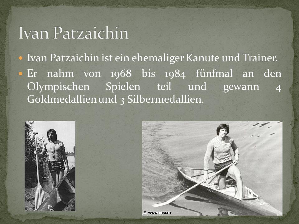 Ivan Patzaichin Ivan Patzaichin ist ein ehemaliger Kanute und Trainer.