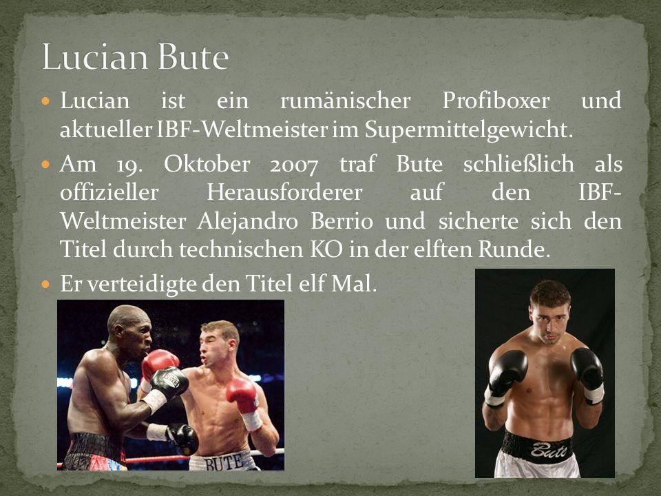 Lucian Bute Lucian ist ein rumänischer Profiboxer und aktueller IBF-Weltmeister im Supermittelgewicht.