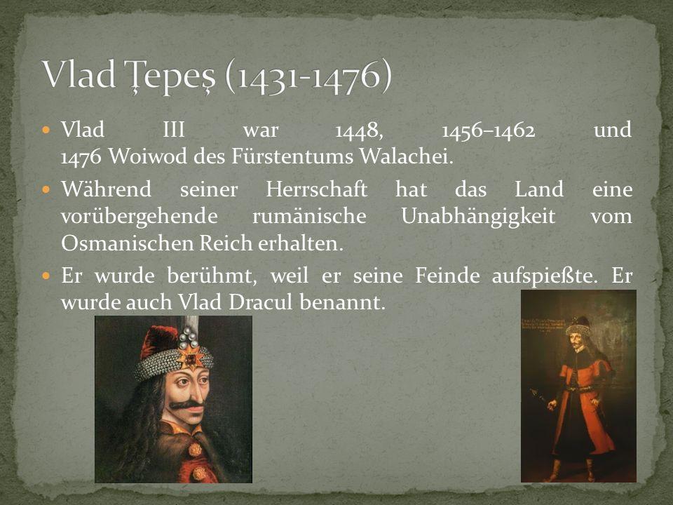 Vlad Ţepeş (1431-1476) Vlad III war 1448, 1456–1462 und 1476 Woiwod des Fürstentums Walachei.