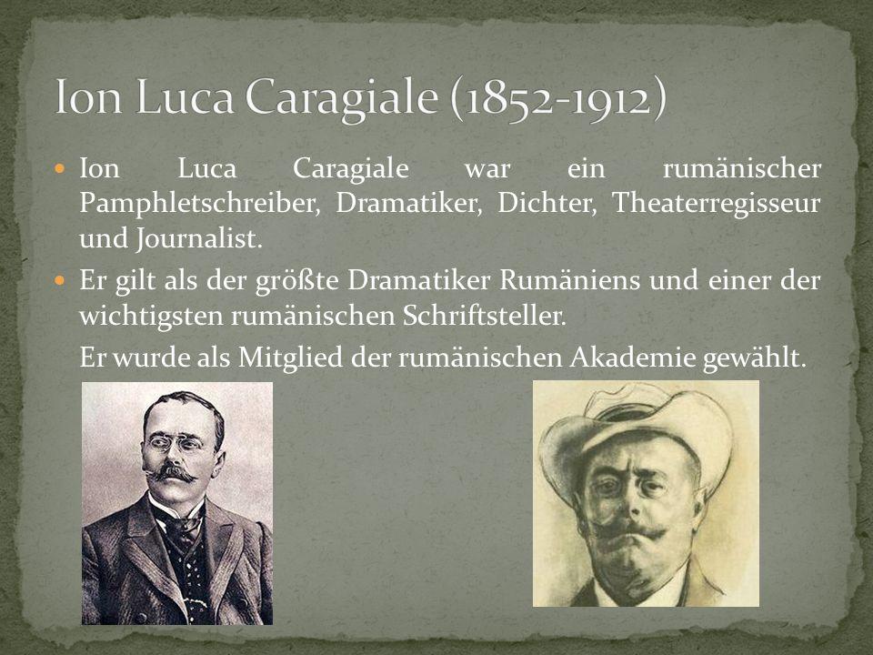 Ion Luca Caragiale (1852-1912) Ion Luca Caragiale war ein rumänischer Pamphletschreiber, Dramatiker, Dichter, Theaterregisseur und Journalist.