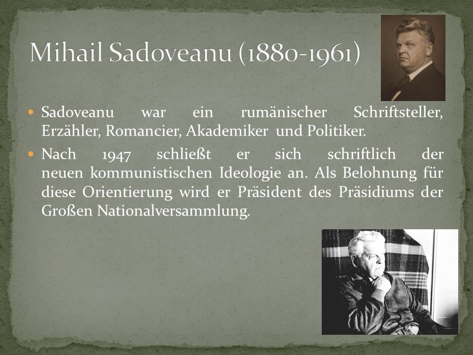 Mihail Sadoveanu (1880-1961) Sadoveanu war ein rumänischer Schriftsteller, Erzähler, Romancier, Akademiker und Politiker.