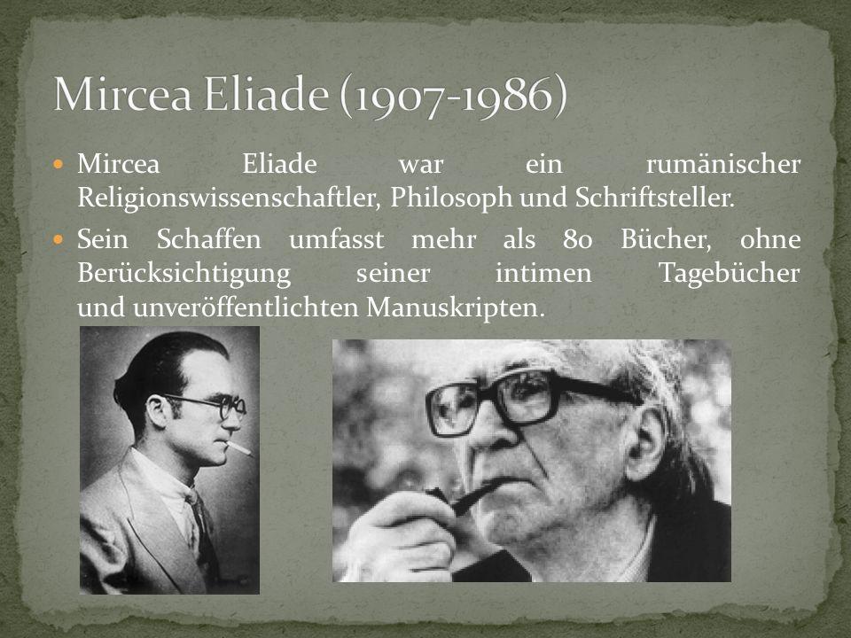Mircea Eliade (1907-1986) Mircea Eliade war ein rumänischer Religionswissenschaftler, Philosoph und Schriftsteller.