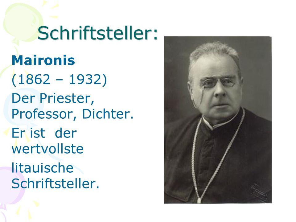 Schriftsteller: Maironis (1862 – 1932) Der Priester, Professor, Dichter.