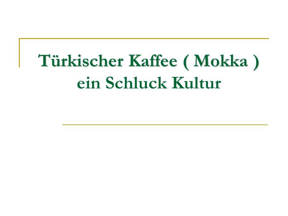 Türkischer Kaffee ( Mokka ) ein Schluck Kultur