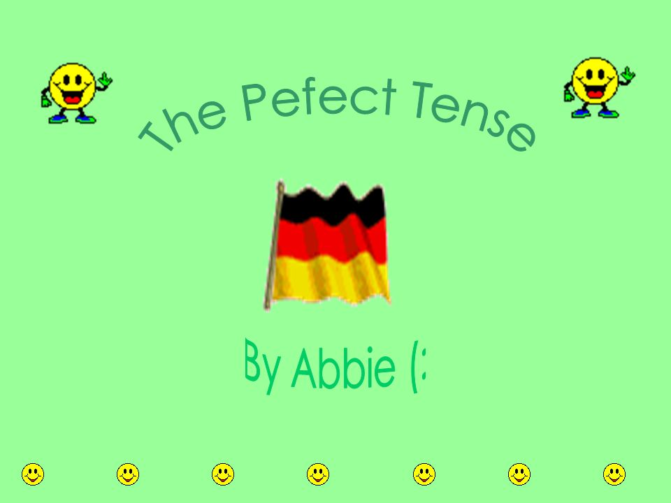 The Pefect Tense By Abbie (: