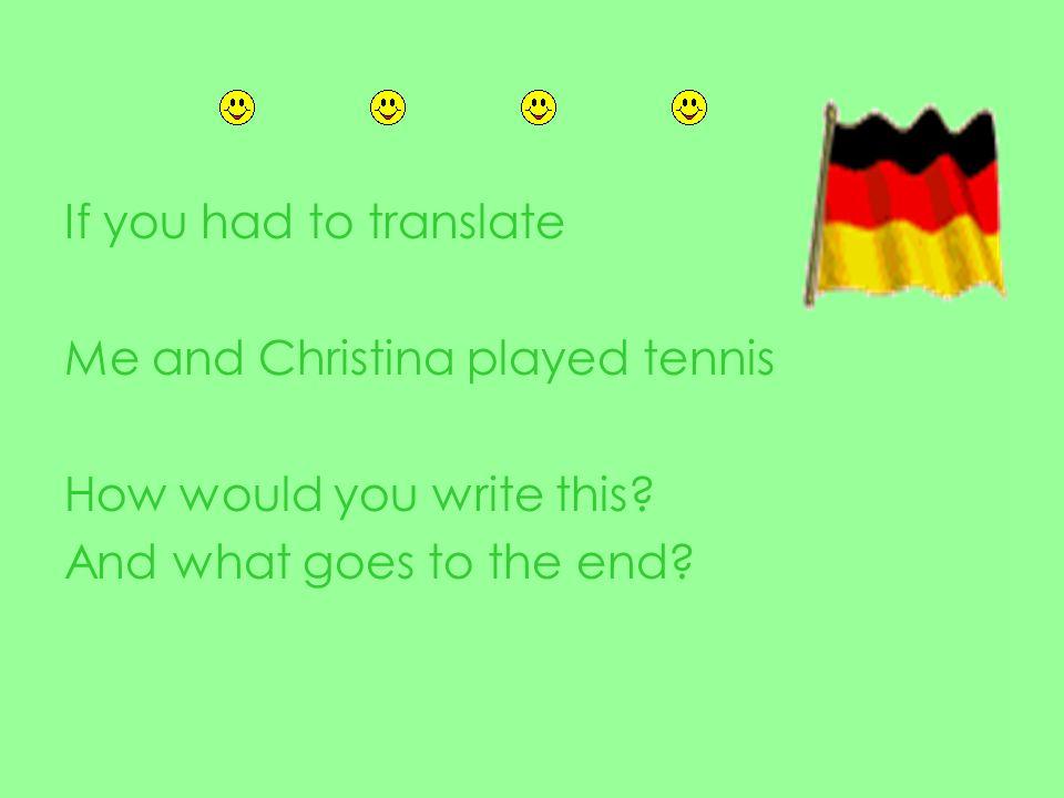 Christina und ich haben Tennis gespielt.