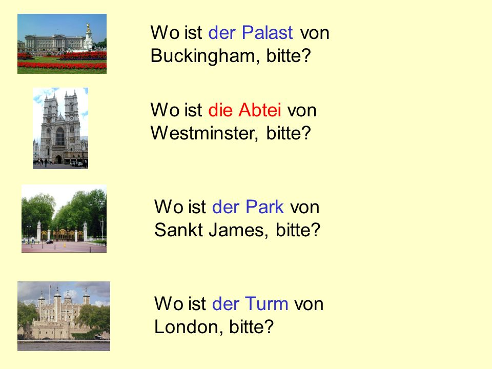 Wo ist der Palast von Buckingham, bitte Wo ist die Abtei von. Westminster, bitte Wo ist der Park von.