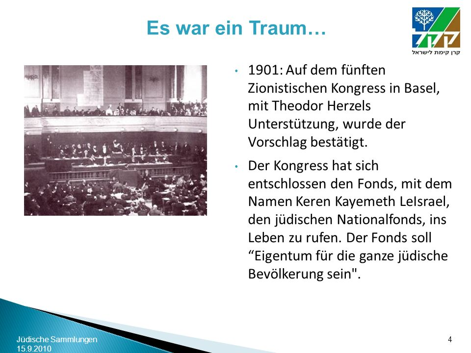 Es war ein Traum… 1901: Auf dem fünften Zionistischen Kongress in Basel, mit Theodor Herzels Unterstützung, wurde der Vorschlag bestätigt.
