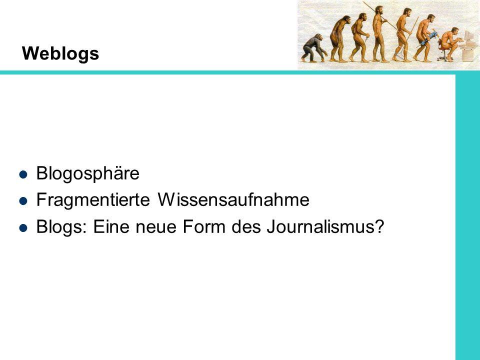 Fragmentierte Wissensaufnahme Blogs: Eine neue Form des Journalismus