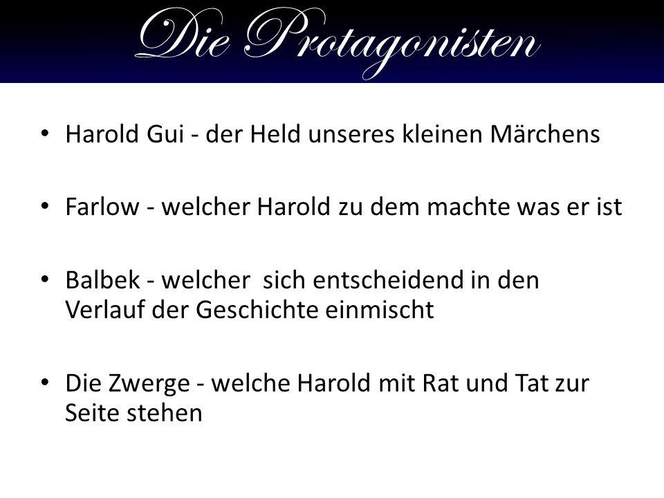 Die Protagonisten Harold Gui - der Held unseres kleinen Märchens