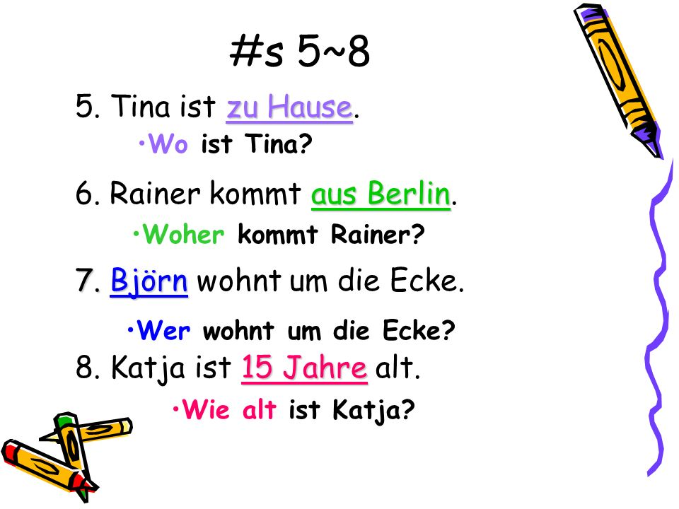 #s 5~8 5. Tina ist zu Hause. 6. Rainer kommt aus Berlin.