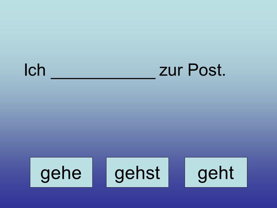 Ich ___________ zur Post.