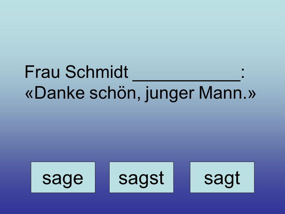 Frau Schmidt ___________: «Danke schön, junger Mann.»