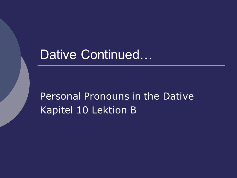 Personal Pronouns in the Dative Kapitel 10 Lektion B