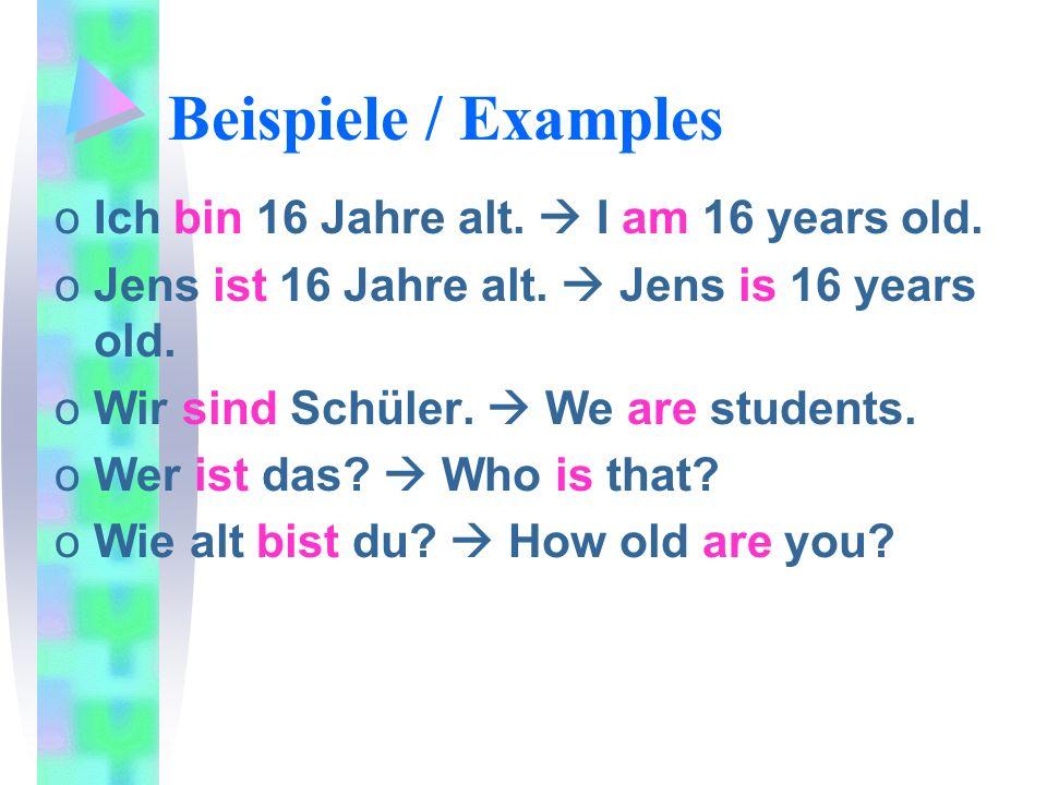 Beispiele / Examples Ich bin 16 Jahre alt.  I am 16 years old.