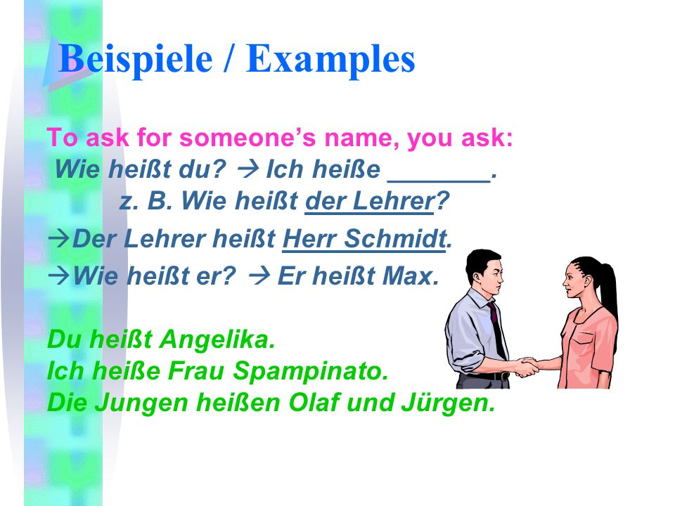 Beispiele / Examples To ask for someone's name, you ask: