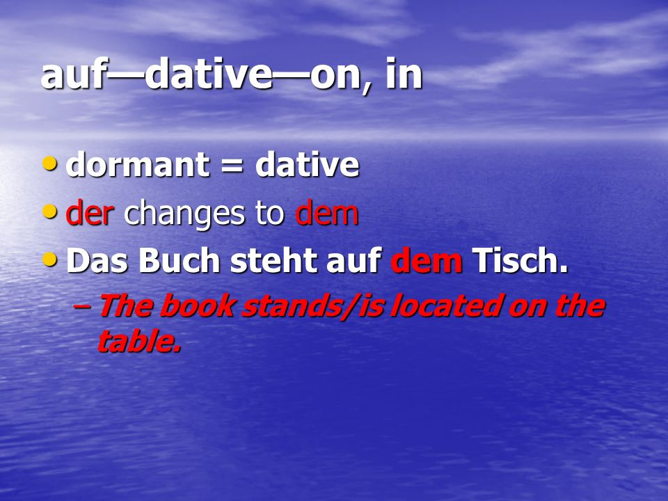 auf—dative—on, in dormant = dative der changes to dem