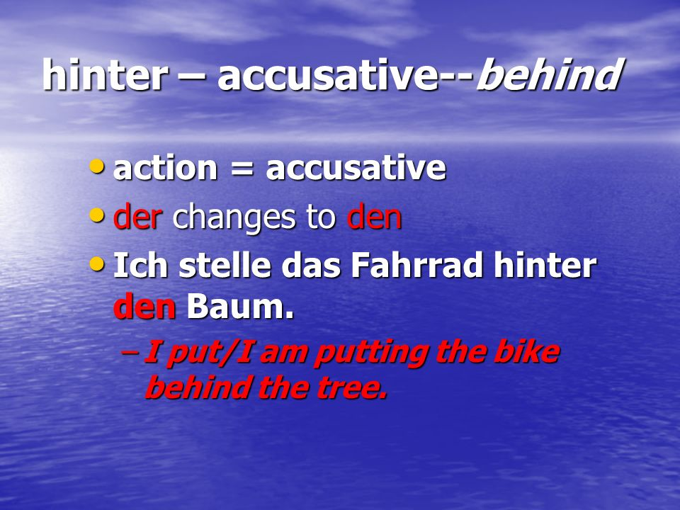 hinter – accusative--behind
