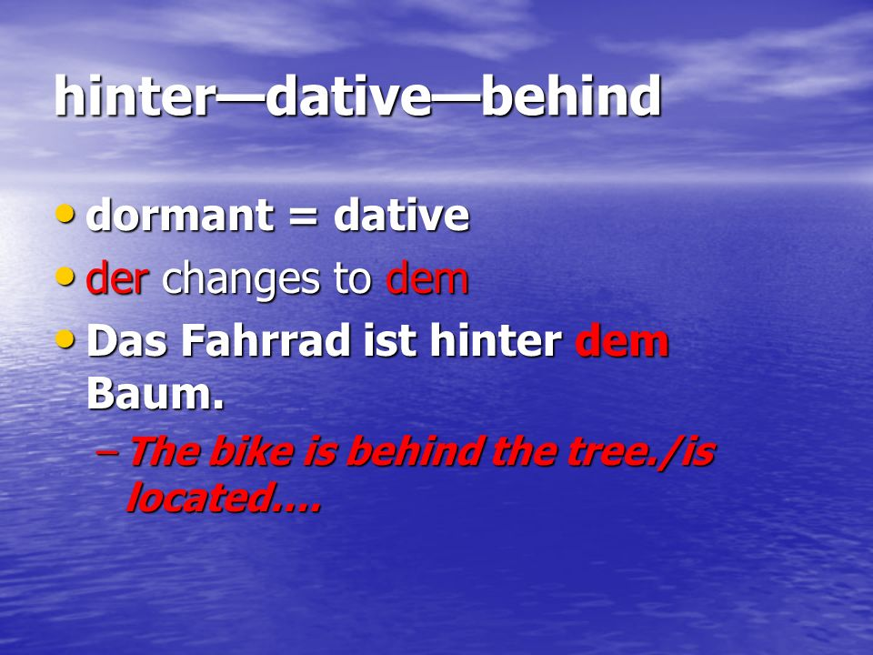 hinter—dative—behind