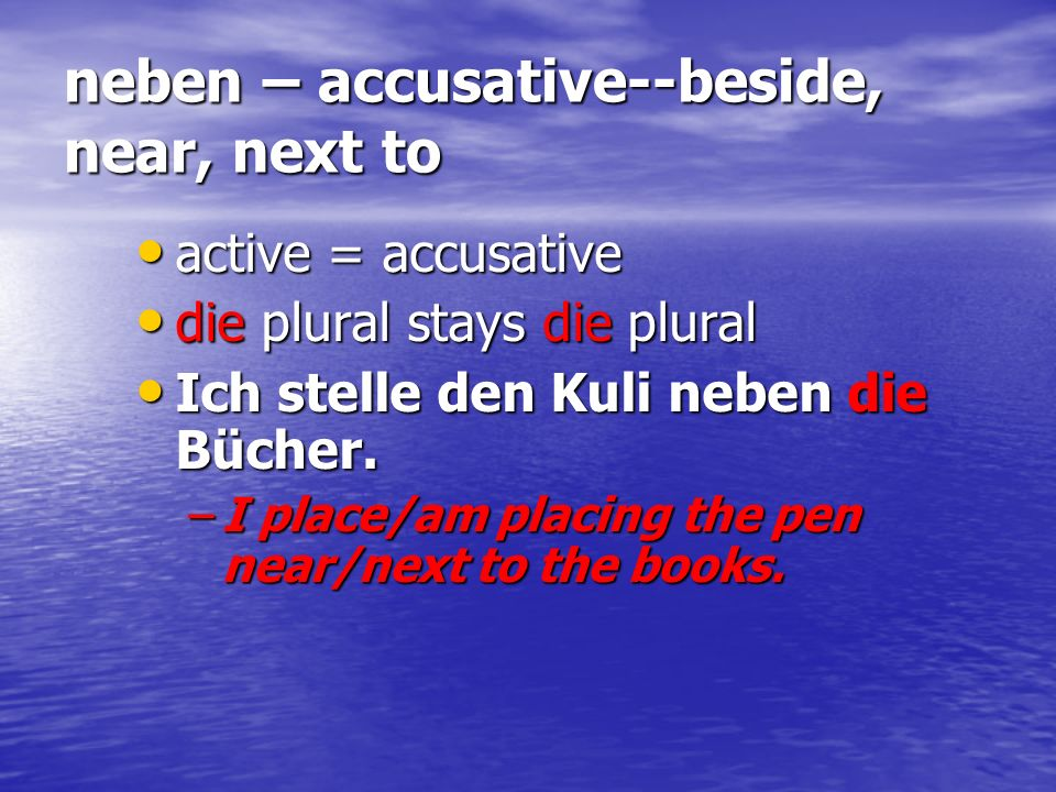 neben – accusative--beside, near, next to