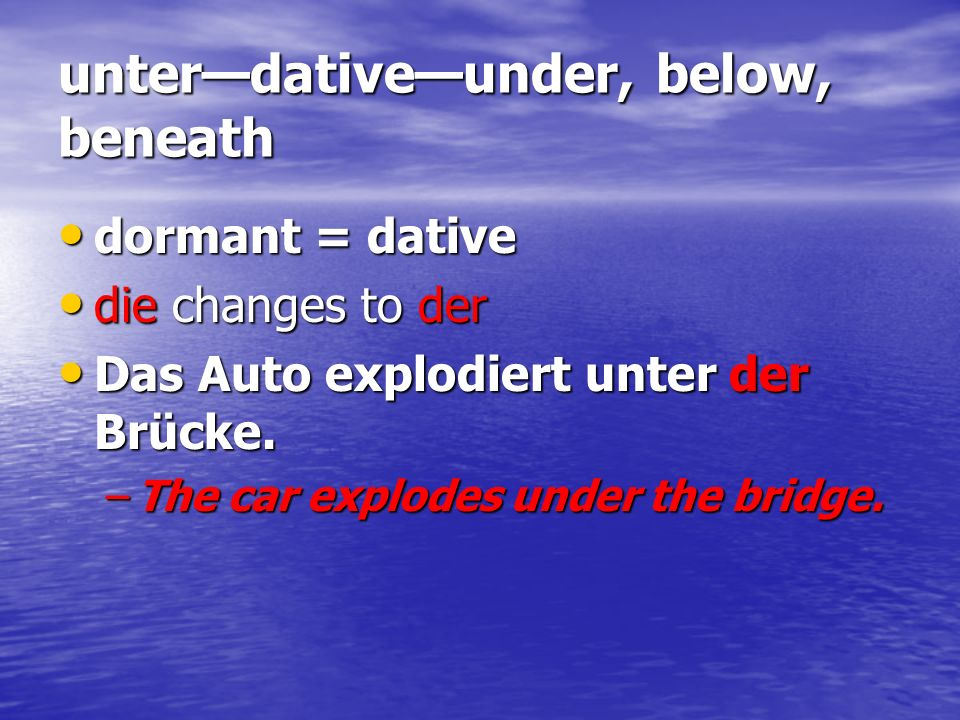 unter—dative—under, below, beneath