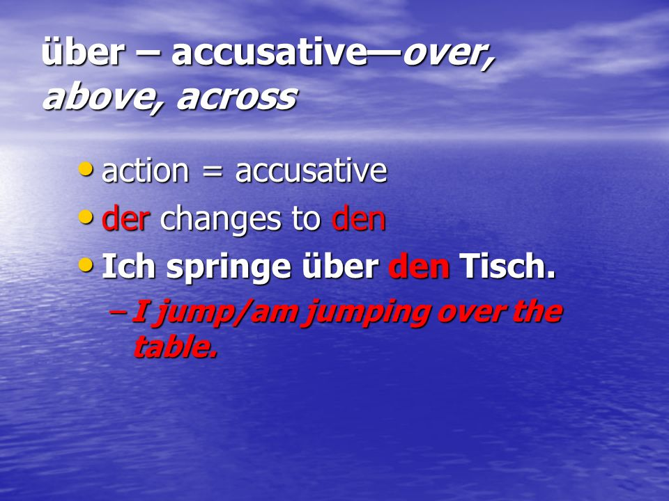 über – accusative—over, above, across