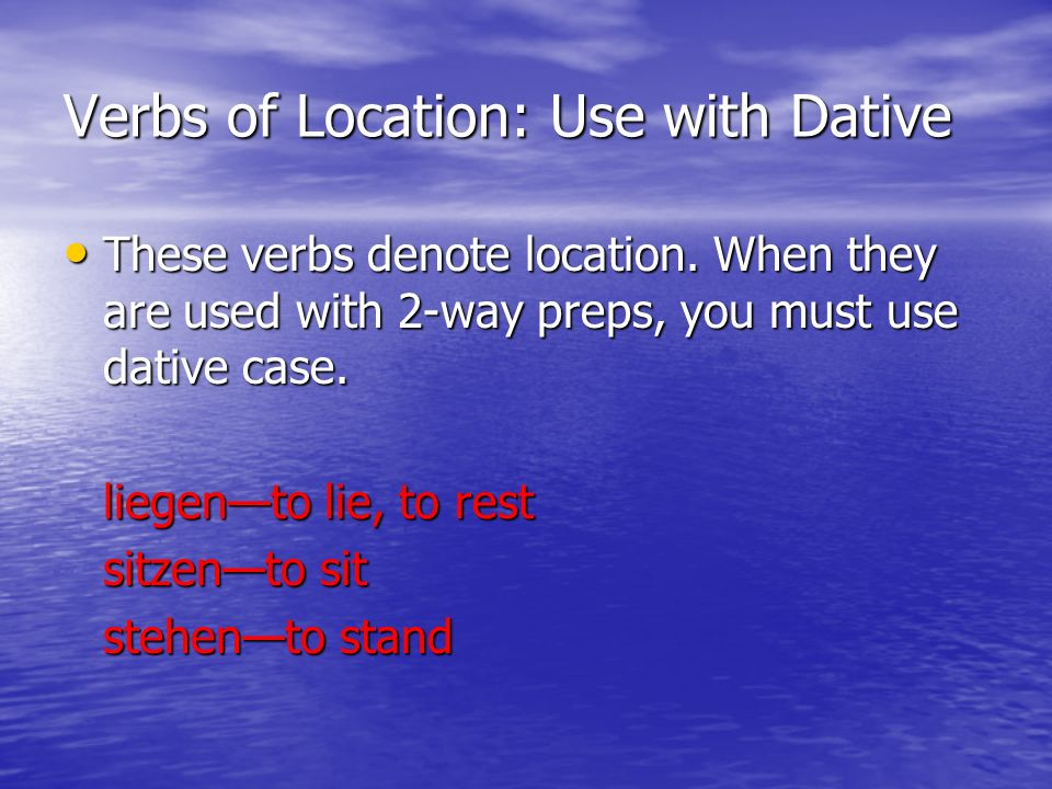 Verbs of Location: Use with Dative