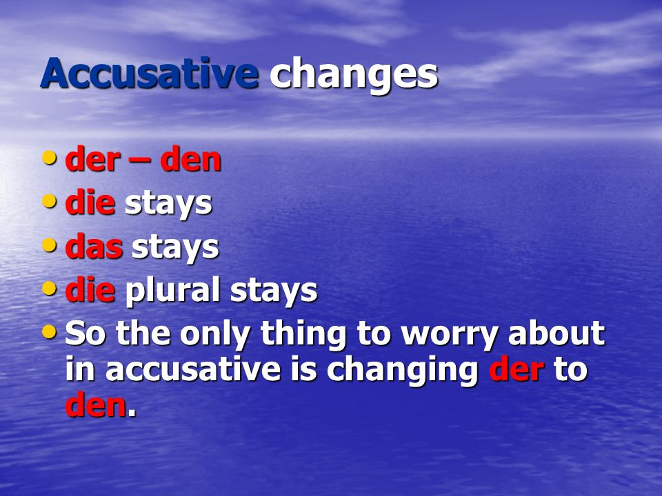 Accusative changes der – den die stays das stays die plural stays