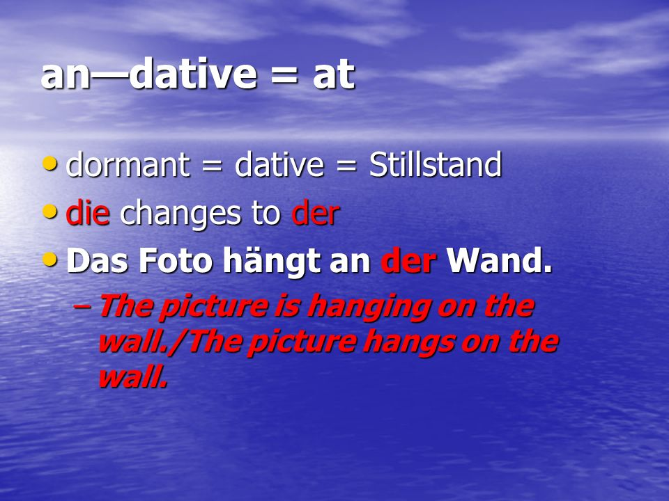 an—dative = at dormant = dative = Stillstand die changes to der